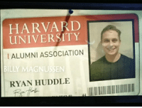 In the movie Game Night, the character Ryan Huddle acts like an idiot but is actually a Harvard Alumni.: HARVARD  UNIVERSITY  IALUMNI ASSOCIATION  BILLY MAGNUSSEN  RYAN HUDDLE In the movie Game Night, the character Ryan Huddle acts like an idiot but is actually a Harvard Alumni.