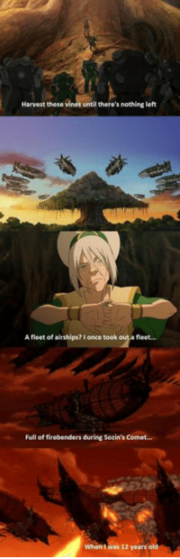 Memes, Vine, and Vines: Harvest these vines until there's nothing left  A fleet of airships? l once took out a fleet.  Full of firebenders during Sozin's Comet...  When I was 12 years old Toph is a badass 2/2