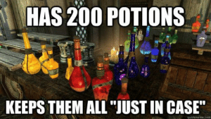 "Wouldn't want to waste it... https://t.co/Jh1tkh0FHW: HAS 200 POTIONS  KEEPS THEM ALL ""JUST IN CASE""  quickmeme.com Wouldn't want to waste it... https://t.co/Jh1tkh0FHW"