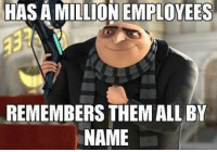 Name, Them, and Cul: HAS A MILLION EMPLOYEES  REMEMBERS THEM ALLBY  NAME vry cul