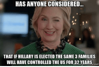 Why the Bush family backs her.: HAS ANYONE CONSIDERED  THAT IF HILLARY IS ELECTED THE SAME 3 FAMILIES  WILL HAVE CONTROLLED THE US FOR 32 YEARS  net Why the Bush family backs her.