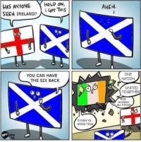 Credit for this Creamy Meme goes to Cpt. Kieran Taylor xo: HAS ANYONE  HOLD ON  GOT THIS  SEEN IRELAND?  YOU CAN HAVE  THE SIX BACK  PAMI  G WAN YA  GOOD TING  AHEM  ONE  NATION  UNITED  TOGETHER  FREE  WHISKEY  ALL ROUND Credit for this Creamy Meme goes to Cpt. Kieran Taylor xo