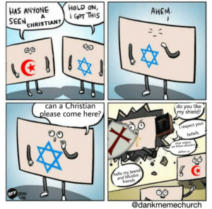 HEY! You! I respect your beliefs!: HAS ANYONE  HOLD ON,  I GOT THIS  SEEN,  CHRISTIAN?  АНЕМ.  00  can a Christian  please come here?  do you like  my shield?  i respect your  beliefs  what religion  we follow shouldn't,  define us  hello my Jewish  and Muslim,  friends  BFF  DAMI  LEE  @dankmemechurch HEY! You! I respect your beliefs!