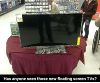 New, Those, and Seen: Has anyone seen those new floating screen TVs?