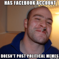 Look's like we've had to lower the bar once more: HAS FACEBOOK ACCOUNT  DOESN'T POST POLITICAL MEMES Look's like we've had to lower the bar once more