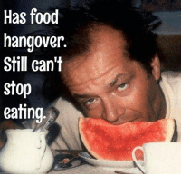 The struggle is real.: Has food  hangover.  Still can't  stop  eating The struggle is real.