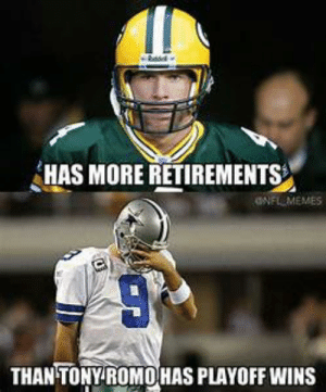 Funny, Memes, and Nfl: HAS MORE RETIREMENTS  THAN TONY ROMOHAS PLAYOFF WINS Funny Nfl Fantasy Memes