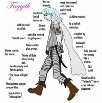 """lmao - Arkansas meme memes cancer edgy dank fallout kek hitler jew manga nazi waifu anime hentai ecchi emo depression anxiety weeaboo xbox ironic ironicmemes loli: Has no  friends.  uses thin sword  and relies on  agility and  speed.  eminine  facial  features.  A albino mutant.  sold hls soul  to a God.  Street  urchin.  Is a hellish  monster.  uses his woman  crippled by  a midget.  Asexuall  retard.  Muh Dream"""" to gain power.  Wears whitte  Wants to ruleplot armor.  the world.Thinks af Guts  Sald himself  for money  like a  whore  when having  sex.  Reads poerty and  Karma sutra.  DEX  build.  """"The hawk of Light""""  xD  Sacrificed his  """"""""friends"""" far a  crap batman  costume.  Manlpulates people  around him.  Speaks like a  philosipher"""". lmao - Arkansas meme memes cancer edgy dank fallout kek hitler jew manga nazi waifu anime hentai ecchi emo depression anxiety weeaboo xbox ironic ironicmemes loli"""