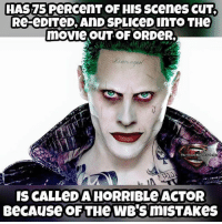 -crazy ones Like Joker Universe: HAS PeRCenT OF HIS Scenes cuT  Re-eDITeD, AnD SPLIceD InTO THe  movie COUNT OF ORDeR,  The Sensei Robert Gabe  IS CALLeDAHORRIBLe ACTOR  BecAuse oFTHe WB's mISTAKes -crazy ones Like Joker Universe