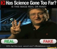 Has Science Gone Too Far?  IS THIS IMAGE REAL OR FAKE?  REAL  FAKE  93% fail this auiz would vou? officialiaauiz com  ifunny.CO