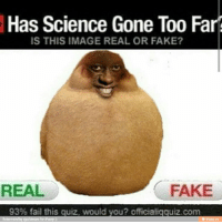 """Dank, Fail, and Fake: Has Science Gone Too Far  IS THIS IMAGE REAL OR FAKE?  REAL  FAKE  93% fail this quiz, would you? officialigguiz.com  .co <p>Has science gone to far? via /r/dank_meme <a href=""""http://ift.tt/1Sj56SE"""">http://ift.tt/1Sj56SE</a></p>"""