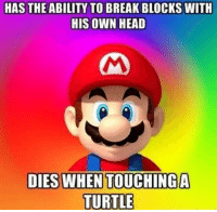 HAS THE ABILITY TO BREAK BLOCKS WITH  HIS OWN HEAD  DIES WHEN TOUCHINGA  TURTLE Oldie but Goodie in honor of today's Super Mario Run announcement.