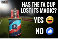 Memes, Emirates, and Magic: HAS THE FA CUP  LOST ITS MAGIC?  YES  Emirates FACUp  NO  Emirates  FACUP It's the FA Cup 3rd round this weekend, but has it lost it's magic?