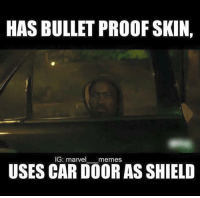 ~Deadpool: HASBULLET PROOF SKIN,  IG: marvel  memes.  USES CAR DOOR AS SHIELD ~Deadpool