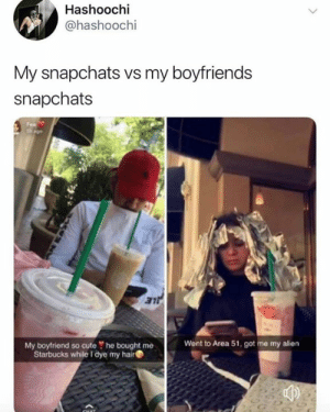 This is true love. (via twitter.com/hashoochi): Hashoochi  @hashoochi  My snapchats vs my boyfriends  snapchats  Fea  sh ago  LE  Went to Area 51, got me my alien  My boyfriend so cute he bought me  Starbucks while I dye my hair This is true love. (via twitter.com/hashoochi)