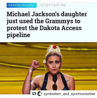 Memes, 🤖, and Symbol: HASHTAG NO DAPL 2/12/17 8:37 PM  Michael Jackson's daughter  just used the Grammys to  protest the Dakota Access  pipeline  symbolism and synchronicities  tu Repost @symbolism_and_synchronicities with @repostapp ・・・Soundcloud.com-1FDT1 •<<<• Activist Music Michael Jackson raised an activist queen!!!! 👑👑👑👑👑 parisjackson
