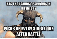 Recycling is good.: HASTHOUSANDSOFARROWSIN  INVENTORY  PICKS UP EVERY SINGLE ONE  AFTER BATTLE Recycling is good.