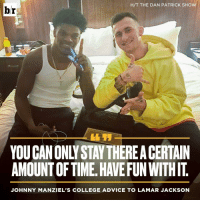 Advice, College, and Johnny Manziel: HAT THE DAN PATRICK SHO  br  AMOUNTOFTIME HAVE FUN WITHIT  JOHNNY MANZIEL'S COLLEGE ADVICE TO LAMAR JACKSON Hm 🤔