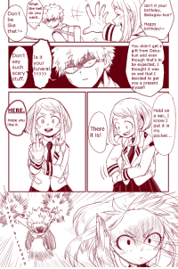 Anime, Birthday, and Happy Birthday: hat  the hell  Isn't it your  birthday,  Bakugou-kun?  Don't do you  want..  like  that!~  Happy  birthday!~  Don'tIs it  say  such funeral  scary  stuff.  You didn't get a  gift from Deku-  kun and even  though that's to  be expected, I  thought it was  so sad that I  decided to get  you a present  your  yself!  HERE.  Hold on  a sec, Γ  know I  put it in  my  pocket...  Hope you  like it  There  it is!  0