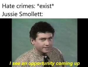 Reddit, Opportunity, and Big: Hate crimes: *exist*  Jussie Smollett:  / see an opportunity coming up Big oof