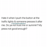 Traffic, Good, and British: Hate it when I push the button at the  traffic lights & someone presses it after  me. Do ya not trust me or summin? My  press not good enough?  l The Archbishop of Banterbury ????