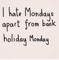 It's not as good as a winter break Monday, a spring break Monday, or a summer Monday, but it will definitely suffice.: hate Mondays  apart from ban  holiday Monday It's not as good as a winter break Monday, a spring break Monday, or a summer Monday, but it will definitely suffice.