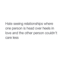 💯: Hate seeing relationships where  one person is head over heels in  love and the other person couldn't  care less 💯