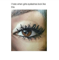 hate when girls eyelashes  look like  this THIS IS ME I'M DEAD ⠀⠀⠀⠀⠀⠀⠀⠀⠀⠀⠀⠀⠀⠀⠀⠀⠀⠀⠀⠀⠀⠀⠀⠀⠀⠀⠀⠀⠀⠀ DISCLAIMER: IF UR EYES LOOK LIKE THIS I DO N O T CARE PEOPLE CAN DO WHAT THEY WANT. I LITERALLY POSTED THIS BECAUSE MY EYELASHES LOOK LIKE THIS HALF THE TIME LMAO ⠀ • ⠀ • ⠀ • ⠀⠀⠀⠀⠀⠀⠀⠀⠀⠀⠀⠀⠀⠀⠀⠀⠀⠀ tumblr textposts tumblrpost funnytumblr tumblrfunny meme memes harrypotter gaintrick lfl emmawatson food relatable laugh benedictcumberbatch justinbieber kimkardashian kyliejenner trump tumblrmemes cute 2016 slay beyonce