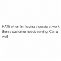 League of Legends, Work, and Restaurant: HATE when I'm having a gossip at work  then a customer needs serving. Can u  wait me when i was 15 years old manning the restaurant by myself at 3:30 PM, not expecting anyone to come in, and playing league of legends behind the counter