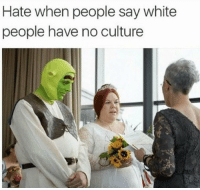 Dank, White People, and White: Hate when people say white  people have no culture Get in my swamp