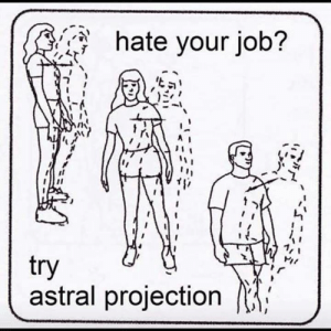 Hate your job? Try astral projection #astraltravel: hate your job?  1,  try  astral projection Hate your job? Try astral projection #astraltravel
