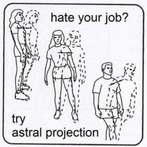 Astral Projection, Job, and Projection: hate your job?  7  astral projection