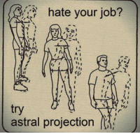 : hate your job?  A i  try  astral projection