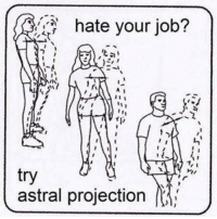 Hate Your Job: hate your job?  tal  IN  try  astral projection