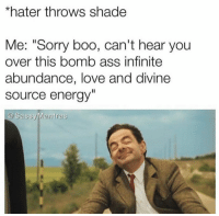 "Ass, Boo, and Energy: *hater throws shade  Me: ""Sorry boo, can't hear you  over this bomb ass infinite  abundance, love and divine  source energy  @ SassyMantras Positive abundant vibes meme"