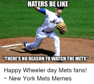 """New York Mets Memes: HATERS BE LIKE  Me  THERES NO REASON TO WATCH THE METS""""  Happy Wheeler day Mets fans!  New York Mets Memes"""