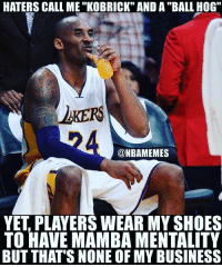 """Mamba Instinct 🐍 ➡Snapchat 👻 - ballershype ➡TURN ON POST NOTIFICATIONS 💥 ➡ FOLLOW @ballershype❗ Tags: nba nbamemes: HATERS CALL ME """"KOBRICK"""" AND A """"BALL HOG""""  AKERS  @NBAMEMES  YET, PLAYERS WEAR MY SHOES  TO HAVE MAMBA MENTALITY  BUT THAT'S NONE OF MY BUSINESS Mamba Instinct 🐍 ➡Snapchat 👻 - ballershype ➡TURN ON POST NOTIFICATIONS 💥 ➡ FOLLOW @ballershype❗ Tags: nba nbamemes"""
