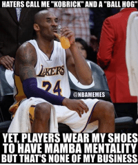 "Nba, Shoes, and Business: HATERS CALL ME ""KOBRICK"" AND A ""BALL HOG""  LKERS  @NBAMEMES  YET, PLAYERS WEAR MY SHOES  TO HAVE MAMBA MENTALITY  BUT THAT'S NONE OF MY BUSINESS ☕🐸"