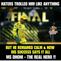 The Real, Success, and Indianpeoplefacebook: HATERS TROLLED HIM LIKE ANYTHING  LAUGHING  BUT HE REMAINED CALM & NOW  HIS SUCCESS SAYS IT ALL  MS DHONI THE REAL HERO!! #MSDhoni #CSKvSRH #IPLfinal