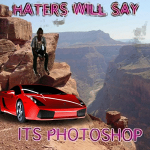haters: HATERS WAILL SAY  ITS PHOTOSHOP