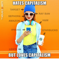 #CapitalismCures: HATES CAPITALISM  RAY BAN  SEPHORA  AMAZON  H&M  STARBUCKS  LEVI'S  BUT LOVES CAPITALISM #CapitalismCures