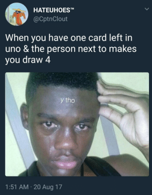 Uno, Next, and One: HATEUHOESTM  @CptnClout  When you have one card left in  uno & the person next to makes  you draw 4  y tho  1:51 AM 20 Aug 17 I had a wildcard too 😣