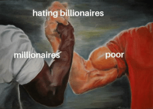 Don, Them, and All: hating billionaires  millionaires  poor We all hate them dont we