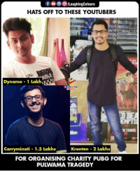 Indianpeoplefacebook, Hats, and Dynamo: HATS OFF TO THESE YOUTUBERS  Dynamo 1 Lakh  ion  Carryminati 1.5 Lakhs  Kronten 2 Lakhs  FOR ORGANISING CHARITY PUBG FOR  PULWAMA TRAGEDY #Purama #Carryminati #Dynamo #Kronten #PUBG