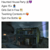 Girls, Memes, and Party: Haunted House Party  Ages 15+  Girls Get In Free  Twerking Contests  Spin the Bottle  @typicalterome Dm for address