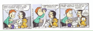 "Puppies, Coffee, and Mind: HAVE A CUP OF COFFEE, JON.""  WH THANKS. PON'T MIND  CONGRATOLATIONS, U ARE GOING TO GIVE BIRTH TO  MA, ARBUCKLE A FINE, HEALTHY LITTER OF  PUPPIEG  HATE  PUPPIES Reminder that on this day, 28 years ago, Jon Arbuckle drank dog semen"