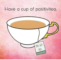 #Soyoumad: Have a cup of positivitea  YOU GOT  THIS #Soyoumad