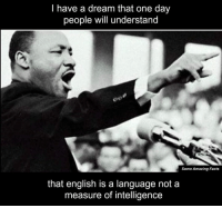 dream: have a dream that one day  people will understand  Some Amazing Facts  that english is a language not a  measure of intelligence