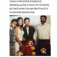 Clowns, Black Twitter, and Clown: have a friend that insisted on  dressing up like a clown for his family  pic back when he was like 8 and it's  my favorite picture ever Haha