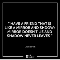 "#2023 #Friendship Suggested by Anupama Roy  from  Nagpur, India Tag your best friend..!!: ""HAVE A FRIEND THAT IS  LIKE A MIRROR AND SHDOW;  MIRROR DOESN'T LIE AND  SHADOW NEVER LEAVES""  Unknown  epic  quotes #2023 #Friendship Suggested by Anupama Roy  from  Nagpur, India Tag your best friend..!!"